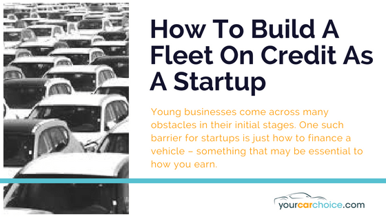 How To Build A Fleet On Credit As A Startup - Blog Post - Your Car Choice